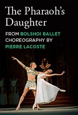 Ballet in Cinema: The Pharaoh's Daughter from the Bolshoi Ballet Movie Poster